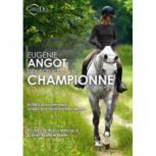 Eugénie Angot : Confidences d'une championne - Livres & DVD d'équitation
